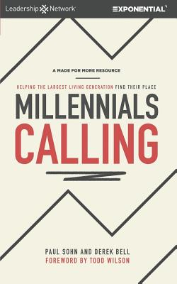 Millennials Calling: Helping the Largest Living Generation Find Their Place - Bell, Derek, and Wilson, Todd (Foreword by), and Sohn, Paul