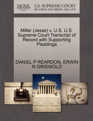 Miller (Jesse) V. U.S. U.S. Supreme Court Transcript of Record with Supporting Pleadings - Reardon, Daniel P, and Griswold, Erwin N