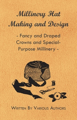 Millinery Hat Making and Design - Fancy and Draped Crowns and Special-Purpose Millinery - Various