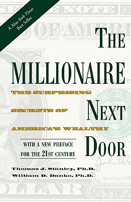 Millionaire Next Door: The Surprising Secrets of America's Wealthy - Stanley, Thomas, and Danko, William