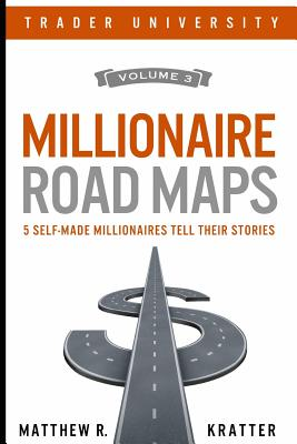 Millionaire Road Maps: 5 Self-Made Millionaires Tell Their Stories - Kratter, Matthew R