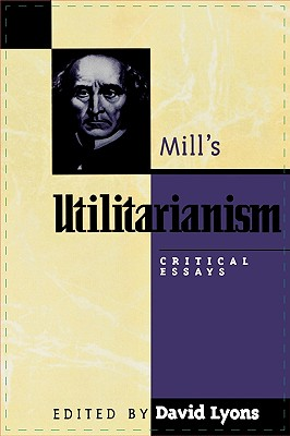 Mill's Utilitarianism: Critical Essays - Lyons, David (Editor), and Anderson, Elizabeth S (Contributions by), and Berger, F R (Contributions by)