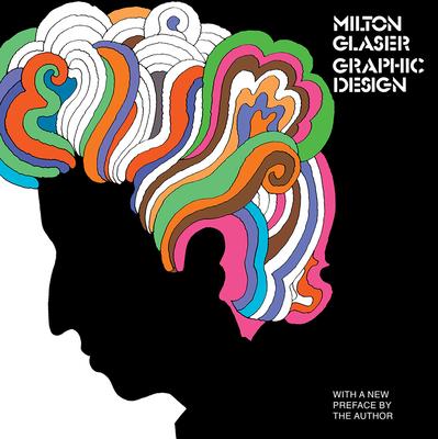 Milton Glaser: Graphic Design: Graphic Design - Glaser, Milton