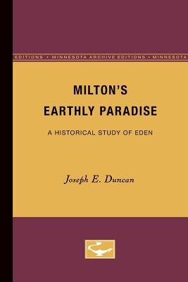 Milton's Earthly Paradise: A Historical Study of Eden - Duncan, Joseph E
