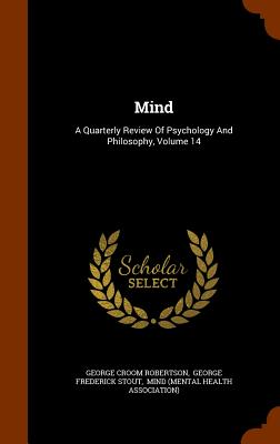 Mind: A Quarterly Review of Psychology and Philosophy, Volume 14 - Robertson, George Croom, and George Frederick Stout (Creator), and Mind (Mental Health Association) (Creator)