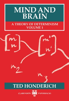 Mind and Brain: A Theory of Determinism, Volume 1 - Honderich, Ted