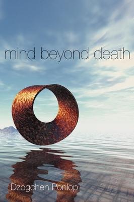 Mind Beyond Death - Ponlop, Dzogchen