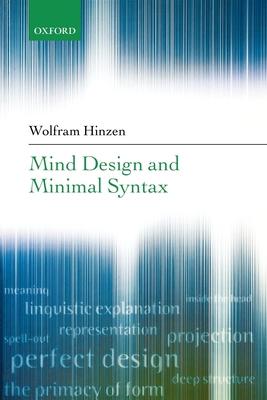 Mind Design and Minimal Syntax - Hinzen, Wolfram