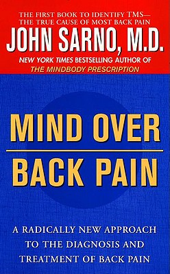 Mind Over Back Pain - Sarno, John E, Dr., M.D.