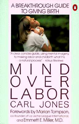 Mind Over Labor - Jones, Carl, Sr, and Tompson, Marian (Foreword by), and Miller, Emmett E, M.D. (Foreword by)