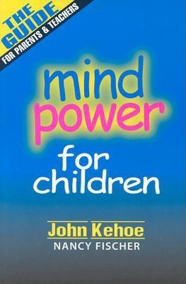 Mind Power for Children - Kehoe, John, and Fischer, Nancy
