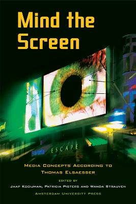 Mind the Screen: Media Concepts According to Thomas Elsaesser - Kooijman, Jaap (Editor), and Pisters, Patricia (Editor), and Strauven, Wanda (Editor)