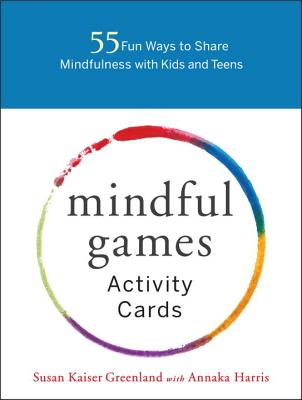 Mindful Games Activity Cards: 55 Fun Ways to Share Mindfulness with Kids and Teens - Kaiser Greenland, Susan, and Harris, Annaka (Contributions by)