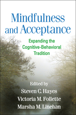 Mindfulness and Acceptance: Expanding the Cognitive-Behavioral Tradition - Hayes, Steven C, PhD (Editor)