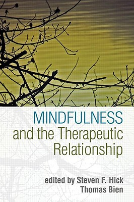 Mindfulness and the Therapeutic Relationship - Hick, Steven F (Editor), and Bien, Thomas (Editor), and Segal, Zindel V, PhD (Foreword by)