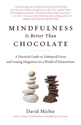 Mindfulness Is Better Than Chocolate: A Practical Guide to Enhanced Focus and Lasting Happiness in a World of Distractions - Michie, David, PhD