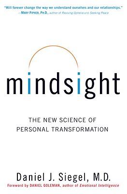 Mindsight: The New Science of Personal Transformation - Siegel, Daniel J, M.D.