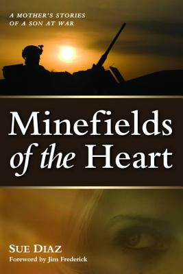Minefields of the Heart: A Mother's Stories of a Son at War - Diaz, Sue