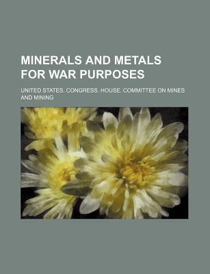 Minerals and Metals for War Purposes - Mining, United States Congress