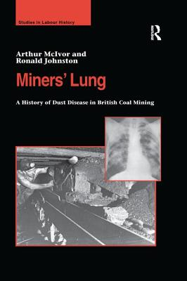 Miners' Lung: A History of Dust Disease in British Coal Mining - McIvor, Arthur, and Johnston, Ronald, Mr.