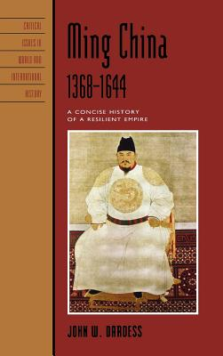 Ming China, 1368-1644: A Concise History of a Resilient Empire - Dardess, John W