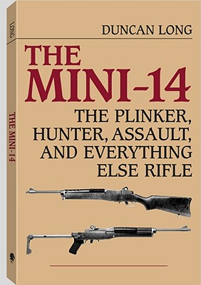 Mini-14: The Plinker, Hunter, Assault, and Everything Else Rifle - Long, Duncan