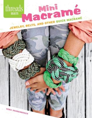 Mini Macrame: Jewelry, Belts, and Other Quick Macrame - Vandenbosch, Vera
