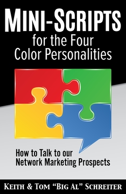 Mini-Scripts for the Four Color Personalities: How to Talk to our Network Marketing Prospects - Schreiter, Keith, and Schreiter, Tom Big Al
