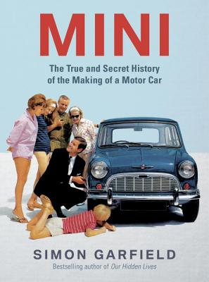 Mini: The True and Secret History of the Making of a Motorcar - Garfield, Simon