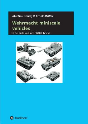 Miniscale Wehrmacht Vehicles Instructions - Ludwig, Martin, and Muller, Frank