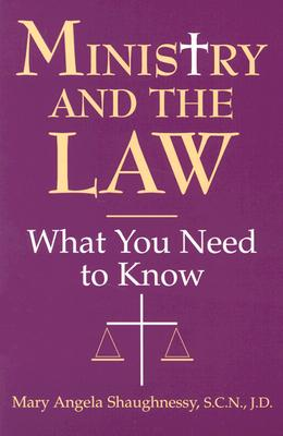 Ministry and the Law: What You Need to Know - Shaughnessy, Mary Angela, S.C.N., J.D.