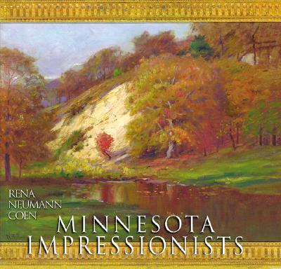 Minnesota Impressionists - Coen, Rena Neumann, and Gerdts, William H, Dr. (Foreword by)