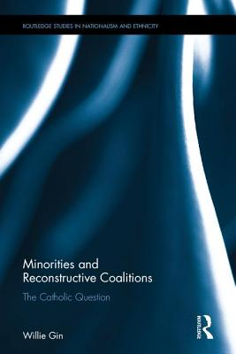 Minorities and Reconstructive Coalitions: The Catholic Question - Gin, Willie