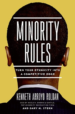 Minority Rules: Turn Your Ethnicity Into a Competitive Edge - Roldan, Kenneth Arroyo, and Stern, Gary