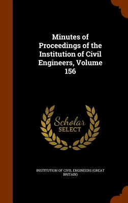 Minutes of Proceedings of the Institution of Civil Engineers, Volume 156 - Institution of Civil Engineers (Great Br (Creator)