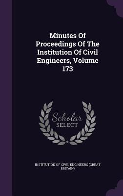 Minutes of Proceedings of the Institution of Civil Engineers, Volume 173 - Institution of Civil Engineers (Great Br (Creator)