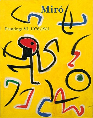 Miró Catalogue Raisonné, Paintings, Volume VI: 1976-1981 - Miro, Joan Punyet (Text by), and Dupin, Jacques (Text by), and Lelong-Mainaud, Ariane (Text by)