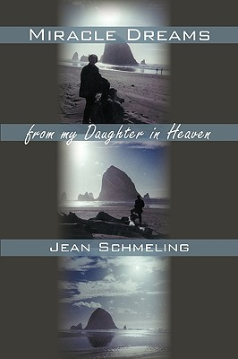 Miracle Dreams from My Daughter in Heaven - Jean Schmeling, Schmeling