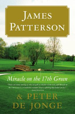 Miracle on the 17th Green - Patterson, James, and De Jonge, Peter