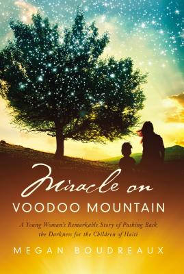 Miracle on Voodoo Mountain: A Young Woman's Remarkable Story of Pushing Back the Darkness for the Children of Haiti - Boudreaux, Megan