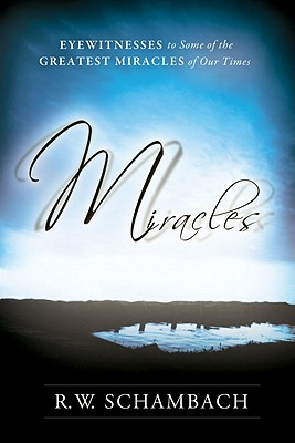Miracles: Eyewitness to Some of the Greatest Miracles of Our Time - Schambach, R W