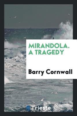 Mirandola. a Tragedy - Cornwall, Barry