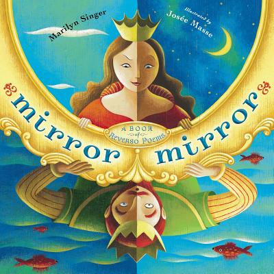 Mirror Mirror: A Book of Reversible Verse - Singer, Marilyn, and Massee, Josee (Illustrator)