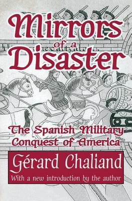Mirrors of a Disaster: The Spanish Military Conquest of America - Chaliand, Gerard