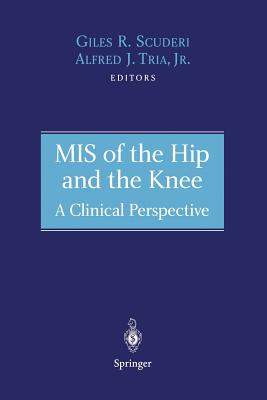 MIS of the Hip and the Knee: A Clinical Perspective - Scuderi, Giles R, MD (Editor), and Tria, Alfred J Jr (Editor)