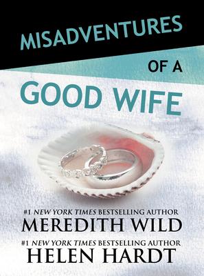 Misadventures of a Good Wife - Wild, Meredith, and Hardt, Helen