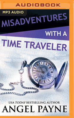 Misadventures with a Time Traveler - Payne, Angel, and East, Shane (Read by), and Edwin, Vanessa (Read by)