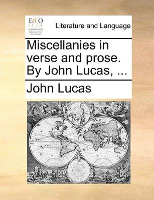 Miscellanies in Verse and Prose. by John Lucas, ... - Lucas, John
