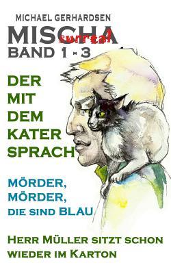 """""""Mischasurreal Band 1-3"""": """"Der Mit Dem Kater Sprach"""" - """"Morder, Morder, Die Sind Blau"""" - """"Herr Muller Sitzt Schon Wieder Im Karton"""" - Gerhardsen, Michael"""