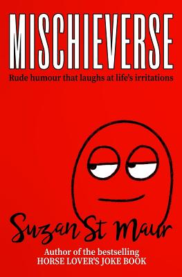 Mischieverse: Rude humour that laughs at life's irritations - St Maur, Suzan